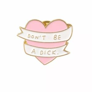 Jewelry - Don't Be A Dick Pink Heart Pin Brooch